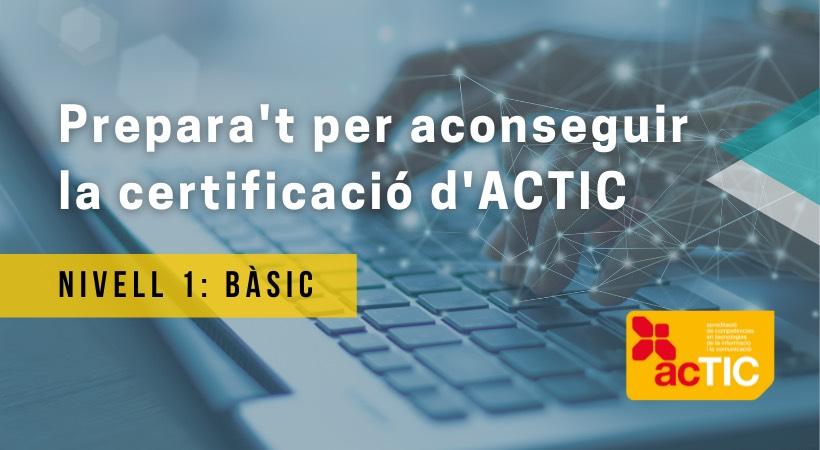 Forma't Al Citilab Per Aconseguir El Nivell 1 (bàsic) De L'ACTIC, L'acreditació De La Generalitat De Catalunya Sobre Competències Digitals!
