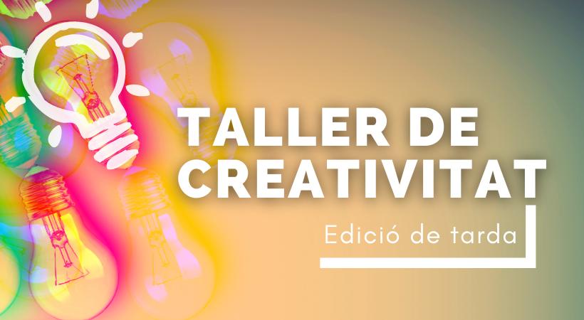Aplica La Creativitat En L'entorn Laboral: Arriba La 6a Edició Del Taller De Creativitat, En Horari De Tarda I Format Virtual